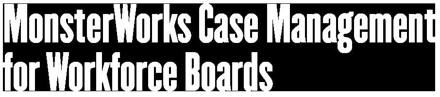MonsterWorks Case Management for Workforce Boards